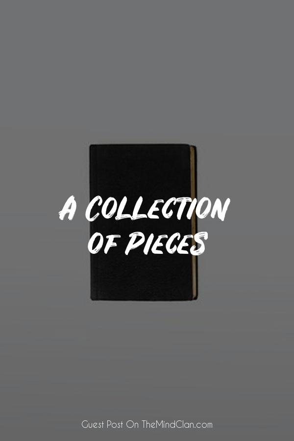 A Collection of Pieces | TheMindClan.com