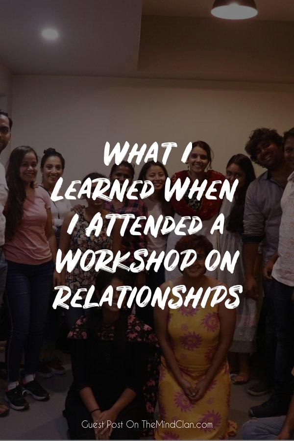 What I Learned When I Attended a Workshop on Relationships | TheMindClan.com