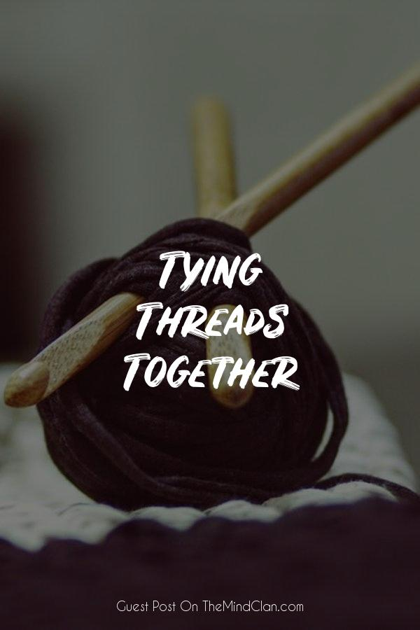 Tying Threads Together | TheMindClan.com